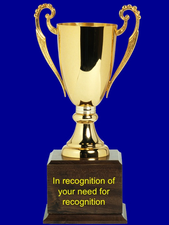 The trophy is clip art from Power Point.  As you can see, I'm trying to be as vapid and unoriginal as you are.